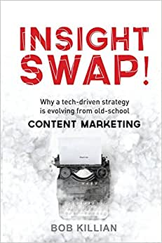 Insight Swap!: Why A Tech-driven Strategy Is Evolving From Old-school Content Marketing
