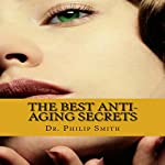 The Best Anti-Aging Secrets: Aging at the Rate of a Snail | Dr. Philip Smith