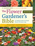 The Flower Gardener's Bible: A Complete Guide to Colorful Blooms All Season Long; 10th Anniversary Edition with a new foreword by Suzy Bales