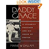 Daddy Grace: A Celebrity Preacher and His House of Prayer (Religion, Race and Ethnicity)