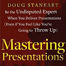 Mastering Presentations: Little Known Secrets for Reducing Nervousness, Gaining Influence, and Captivating Your Audience (       UNABRIDGED) by D. Staneart Narrated by Robin Bloodworth