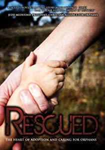Rescued: The Heart of Adoption and Caring for Orphans
