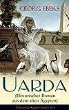 Uarda (Historischer Roman aus dem alten �gypten) - Vollst�ndige Ausgabe: Band 1 bis 3