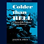 Colder than Hell: A Marine Rifle Company at Chosin Reservoir | Joseph R. Owen
