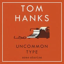 Uncommon Type: Some Stories Audiobook by Tom Hanks Narrated by Tom Hanks