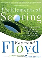 The Elements Of Scoring: A Master's Guide To Scoring Your Best