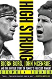 High Strung: Bjorn Borg, John McEnroe, and the Untold Story of Tennis's Fiercest Rivalry