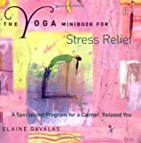 The Yoga Minibook for Stress Relief: A Specialized Program for a Calmer, Relaxed You (Yoga Minibooks)