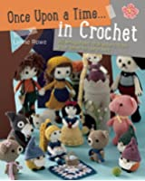 Once upon a Time... In Crochet: 30 Amigurumi Characters from Your Favorite Fairytales