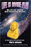Life Is Divine Play: My Life and Training with Enlightened Masters (0595470963) by Johnson, Mark