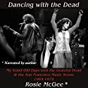 Dancing with the Dead: My Good Old Days with the Grateful Dead & the San Francisco Music Scene 1964-1974 (       UNABRIDGED) by Rosie McGee Narrated by Rosie McGee