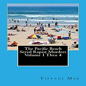 The Pacific Beach Serial Rapist Murders, Volumes 1-4 Audiobook