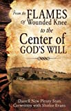 From the Flames of Wounded Knee to the Center of God's Will