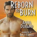 Reborn to Burn Audiobook by Anna Durand Narrated by Bailey Varness