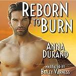 Reborn to Burn   Anna Durand