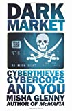 DarkMarket: CyberThieves, CyberCops and You Misha Glenny