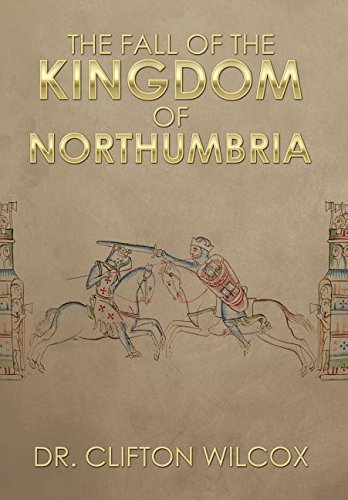 The Fall of the Kingdom of Northumbria