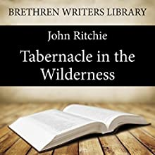 The Tabernacle in the Wilderness: Brethren Writers Library, Book 22 (       UNABRIDGED) by John Ritchie Narrated by Paul Ansdell