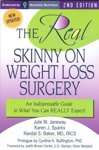 The REAL Skinny On Weight Loss Surgery: An Indispensable Guide to What You Can REALLY Expect!!