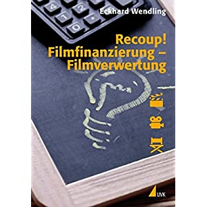 Recoup! Filmfinanzierung - Filmverwertung: Grundlagen und Beispiele (Praxis Film)