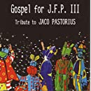 Gospel For J.F.P. III - Tribute To Jaco Pastorious