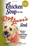 img - for Chicken Soup for the Dog Lover's Soul: Stories of Canine Companionship, Comedy and Courage (Chicken Soup for the Soul) book / textbook / text book