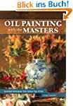 Oil Painting with the Masters: Essent...