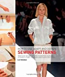 How to Use, Adapt and Design Sewing Patterns: From Shop-bought Patterns to Drafting Your Own: A Complete Guide to Fashion Sewing with Confidence