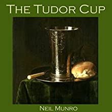 The Tudor Cup Audiobook by Neil Munro Narrated by Cathy Dobson