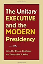The Unitary Executive And The Modern Presidency (joseph V. Hughes Jr. And Holly O. Hughes Series On The Presidency And Leadership)