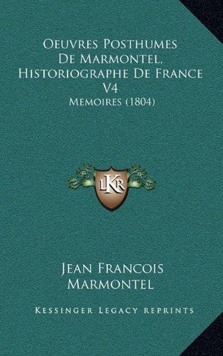 Oeuvres Posthumes de Marmontel, Historiographe de France V4: Memoires (1804)