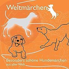 Besonders schöne Hundemärchen aus aller Welt (Weltmärchen) Hörbuch von Tobias Koch Gesprochen von: Eggolf von Lerchenfeld, Thomas Gazheli-Holzapfel, Stefanie Schulze