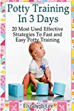 Potty Training In 3 Days: 20 Most Used Effective Strategies To Fast and Easy Potty Training (Potty Training in 3 Days, Potty Training in 3 Days Books, Potty Training Girls)