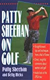 img - for Patty Sheehan on Golf by Sheehan, Patty, Hicks, Betty (1996) Hardcover book / textbook / text book