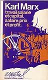 Travail salarié et capital: Salaire, prix et profit Salaire (extraits) ; introd. d'Engels à l'éd. de 1981 de Travail salarié et capital ; introd. ... revues par Michel Fagard (French Edition) (2209056764) by Marx, K.