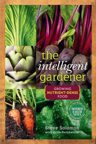Download The Intelligent Gardener: Growing Nutrient Dense Food