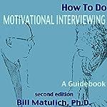 How to Do Motivational Interviewing: A Guidebook   Bill Matulich