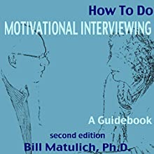 How to Do Motivational Interviewing: A Guidebook Audiobook by Bill Matulich Narrated by Bill Matulich
