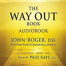 The Way out Book | Livre audio Auteur(s) :  John-Roger, DSS Narrateur(s) : Paul Kaye