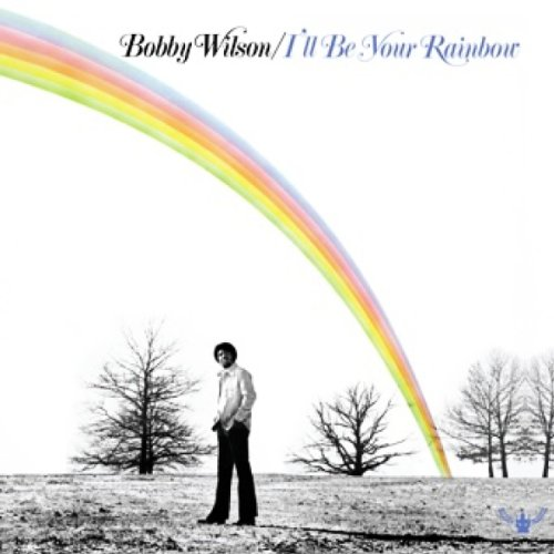 Bobby Wilson - I'll Be Your Rainbow