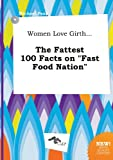 img - for Women Love Girth... the Fattest 100 Facts on Fast Food Nation book / textbook / text book