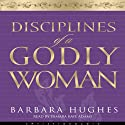 Disciplines of a Godly Woman (       UNABRIDGED) by Barbara Hughes Narrated by Tamara Adams