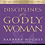 Disciplines of a Godly Woman | Barbara Hughes