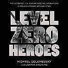 Level Zero Heroes: The Story of U.S. Marine Special Operations in Bala Murghab, Afghanistan Hörbuch von Michael Golembesky, John R. Bruning Gesprochen von: Peter Berkrot