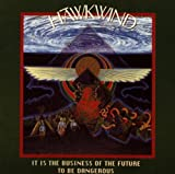 It is the Business of the Future to Be Dangerous By Hawkwind (1996-07-29)