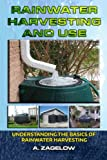 Rainwater Harvesting and Use: Understanding the Basics of Rainwater Harvesting (Water Conservation, Resource Management, Crisis, water storage, water security) (Volume 1)
