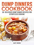 Dump Dinners Cookbook: 30 Amazing Dump Dinner Recipes for Easy Cooking (Dump Dinners Cookbooks)