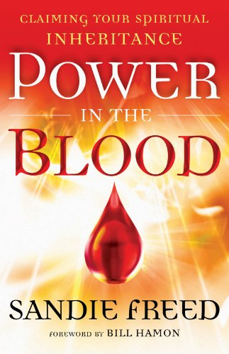Power in the Blood: Claiming Your Spiritual Inheritance, by Sandie Freed
