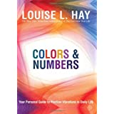 Colors & Numbers: Your Personal Guide to Positive Vibrations in Daily Lifeby Louise Hay