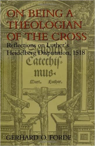 On Being a Theologian of the Cross: Reflections on Luther's Heidelberg Disputation, 1518 (Theology)